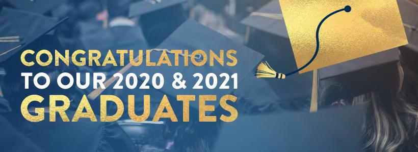 Congratuations 2020 and 2021 Graduates
